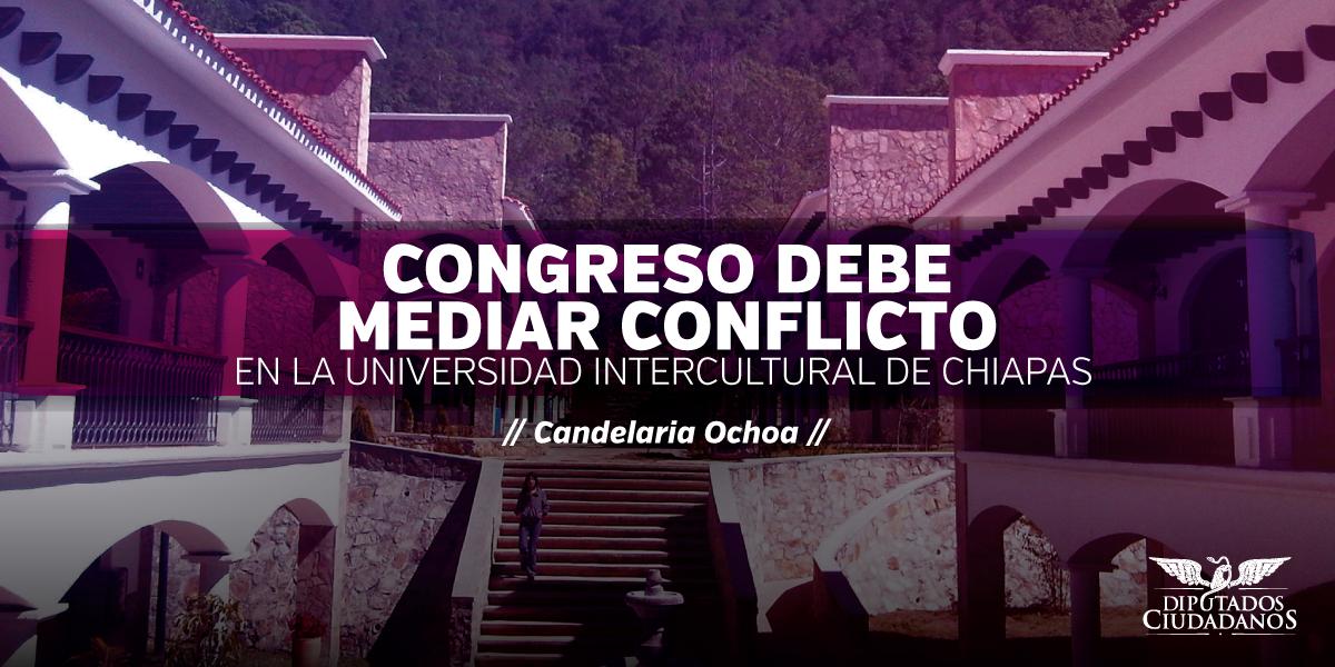 La Cámara de Diputados debe mediar conflicto en la Universidad Intercultural de Chiapas: Candelaria Ochoa